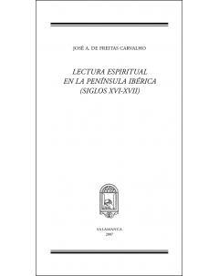 LECTURA ESPIRITUAL EN LA PENÍNSULA IBÉRICA (SIGLOS XVI-XVII): PROGRAMAS, RECOMENDACIONES, LECTORES, TIEMPOS Y LUGARES
