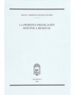 LA PRIMITIVA PREDICACIÓN HISPÁNICA MEDIEVAL: TRES ESTUDIOS