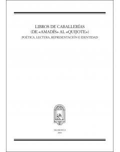LIBROS DE CABALLERÍAS (DE «AMADÍS» AL «QUIJOTE»): POÉTICA, LECTURA, REPRESENTACIÓN E IDENTIDAD