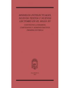 MODELOS INTELECTUALES, NUEVOS TEXTOS Y NUEVOS LECTORES EN EL SIGLO XV: CONTEXTOS LITERARIOS, CORTESANOS Y ADMINISTRATIVOS. PRIMERA ENTREGA